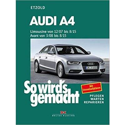 So wirds gemacht: Band 147, Audi A4, Limousine von 12/07 bis 08/15, Avant von 03/08 bis 08/15