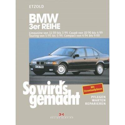 So wirds gemacht: Band 74, BMW 3er Reihe Limousine von 11/89 bis 03/99, Coupé von 10/90 bis 04/99, Touring von 05/95 bis 05/99, Compact von 04/94 bis 09/00