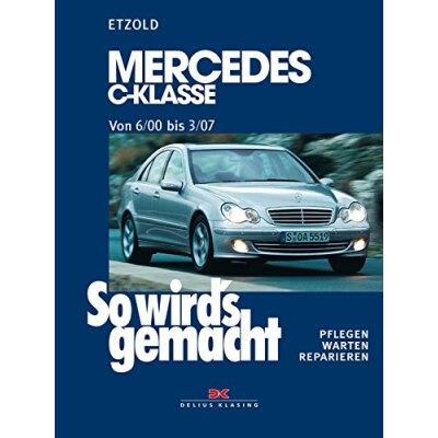 So wirds gemacht: Band 126, Mercedes C-Klasse W 203 von 06/00 bis 03/07