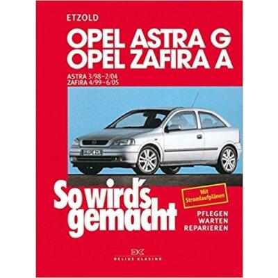 So wirds gemacht: Band 113, Opel Astra G von 03/98 bis 02/04 ; Opel Zafira A von 04/99 bis 06/05
