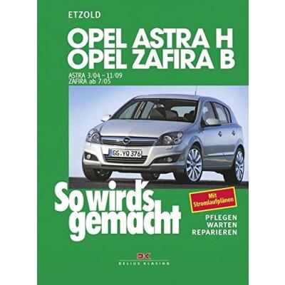 So wirds gemacht: Band 135, Opel Astra H von 03/04 bis 11/09 ; Opel Zafira B von 07/05 bis 11/10
